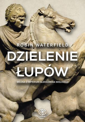 Okładka książki Dzielenie łupów. Wojna o imperium Aleksandra Wielkiego