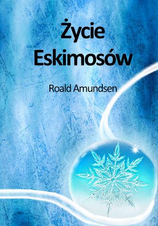 Okładka książki Życie Eskimosów