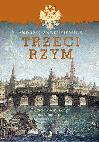 Okładka książki Trzeci Rzym. Z dziejów rosyjskiego nacjonalizmu