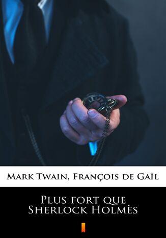 Okładka książki/ebooka Plus fort que Sherlock Holms