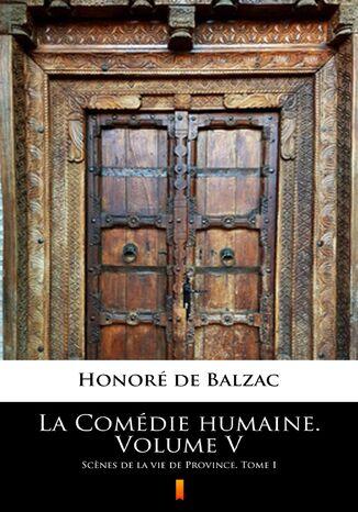 Okładka książki/ebooka La Comédie humaine. Volume V. Scnes de la vie de Province. Tome I
