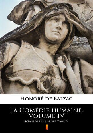 Okładka książki/ebooka La Comédie humaine. Volume IV. Scnes de la vie privée. Tome IV