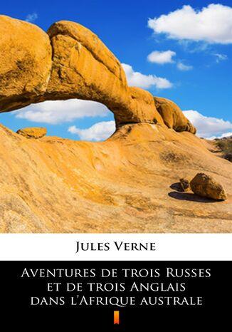Okładka książki Aventures de trois Russes et de trois Anglais dans lAfrique australe
