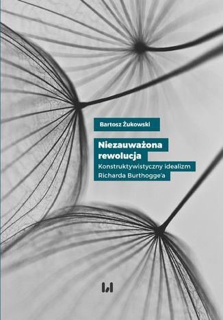 Niezauważona rewolucja. Konstruktywistyczny idealizm Richarda Burthogge'a – ebook