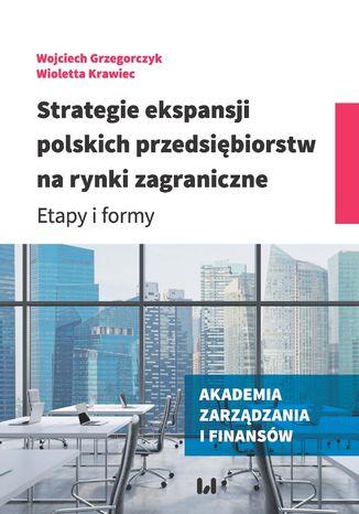 Okładka książki Strategie ekspansji polskich przedsiębiorstw na rynki zagraniczne. Etapy i formy