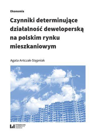 Okładka książki Czynniki determinujące działalność deweloperską na polskim rynku mieszkaniowym