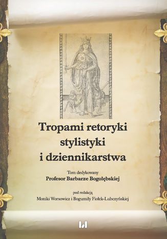 Okładka książki Tropami retoryki, stylistyki i dziennikarstwa. Tom dedykowany Profesor Barbarze Bogołębskiej