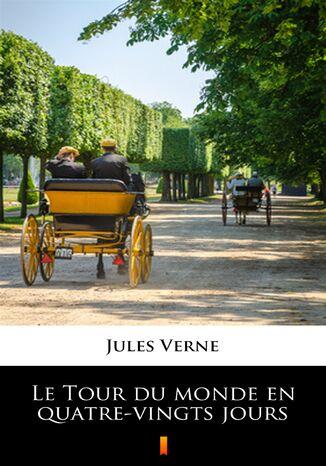 Okładka książki Le Tour du monde en quatre-vingts jours