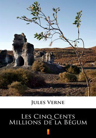 Okładka książki Les Cinq Cents Millions de la Bégum