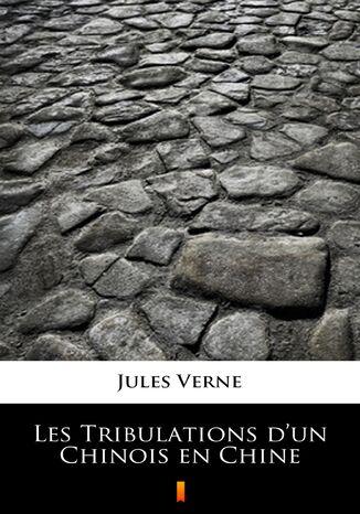 Okładka książki/ebooka Les Tribulations dun Chinois en Chine
