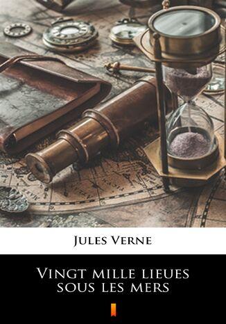 Okładka książki Vingt mille lieues sous les mers