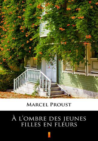 Okładka książki  lombre des jeunes filles en fleurs