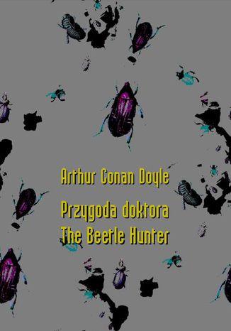 Okładka książki Przygoda doktora. The Beetle Hunter