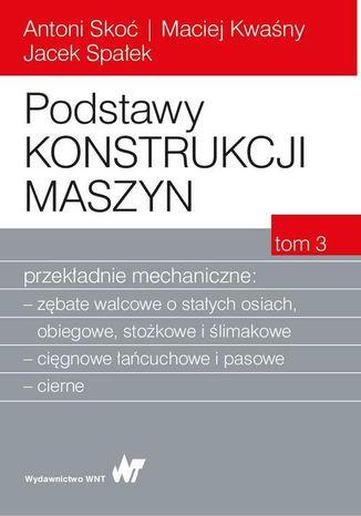 Okładka książki Podstawy konstrukcji maszyn Tom 3. Przekładnie mechaniczne