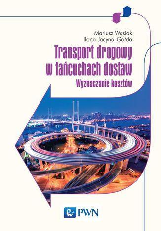 Okładka książki Transport drogowy w łańcuchach dostaw