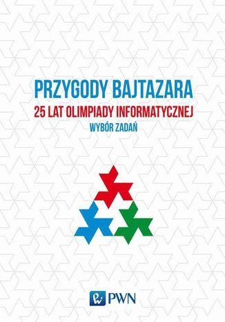 Okładka książki Przygody Bajtazara 25 lat Olimpiady Informatycznej - wybór zadań