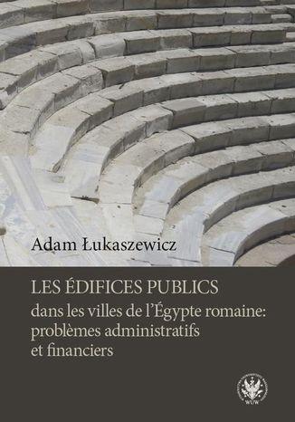 Okładka książki Les édifices publics dans les villes de l'Égypte romaine: problemes administratifs et financiers