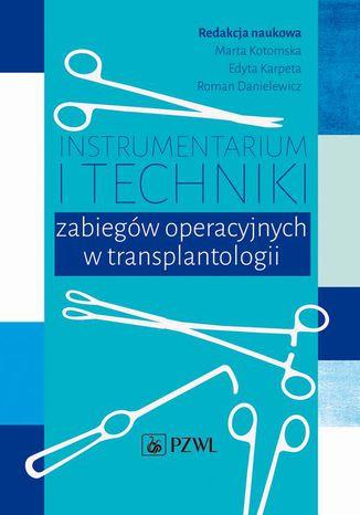 Okładka książki Instrumentarium i techniki zabiegów operacyjnych w transplantologii