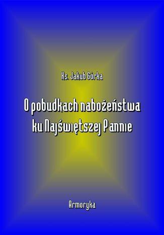 Okładka książki/ebooka O pobudkach nabożeństwa ku Najświętszej Pannie