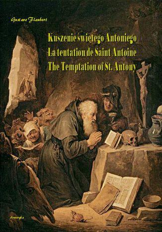 Okładka książki Kuszenie świętego Antoniego. La tentation de Saint Antoine. The Temptation of St. Antony