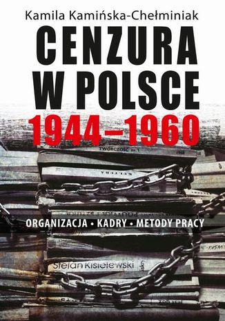 Okładka książki/ebooka Cenzura w Polsce 1944-1960. Organizacja, kadry, metody pracy