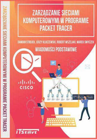 Okładka książki/ebooka Zarządzanie sieciami komputerowymi w programie Packet Tracer