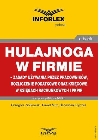 Okładka książki Hulajnoga w firmie  zasady używania przez pracowników, rozliczenie podatkowe oraz księgowe w księgach rachunkowych i pkpir