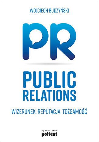 Okładka książki Public Relations. Wizerunek Reputacja Tożsamość
