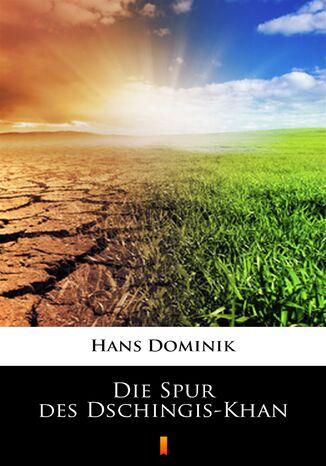 Okładka książki Die Spur des Dschingis-Khan