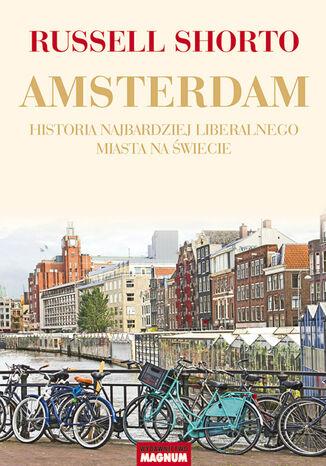 Okładka książki Amsterdam. Historia najbardziej liberalnego miasta na świecie
