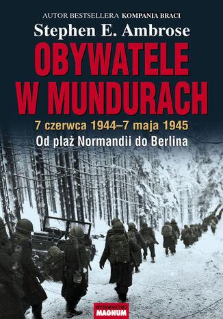 Okładka książki/ebooka Obywatele w mundurach. 7 czerwca 1944-7 maja 1945. Od plaż Normandii do Berlina