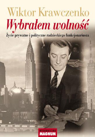 Okładka książki Wybrałem wolność. Życie prywatne i polityczne radzieckiego funkcjonariusza