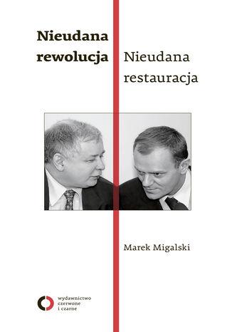 Okładka książki/ebooka Nieudana rewolucja. Nieudana restauracja. Polska w latach 2005-2010