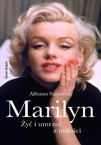 Okładka książki/ebooka Marilyn. Żyć i umrzeć z miłości
