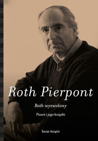 Okładka książki/ebooka Roth wyzwolony. Pisarz i jego książki