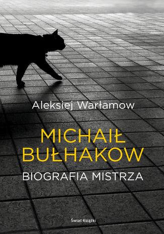 Okładka książki Michaił Bułhakow. Biografia Mistrza