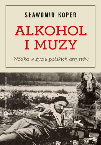 Okładka książki/ebooka Alkohol i muzy. Wódka w życiu polskich artystów