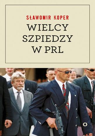 Okładka książki Wielcy szpiedzy w PRL