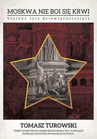 Okładka książki Moskwa nie boi się krwi. Szalone lata dziewięćdziesiąte