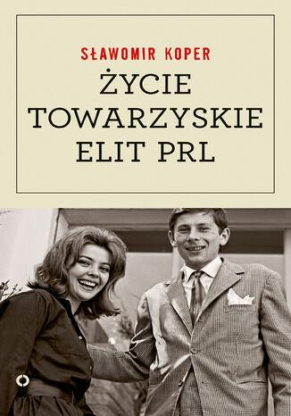 Okładka książki/ebooka Życie towarzyskie elit PRL