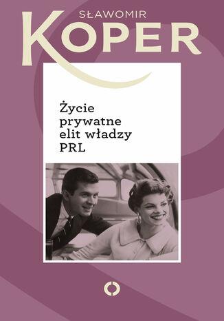Okładka książki/ebooka Życie prywatne elit władzy PRL
