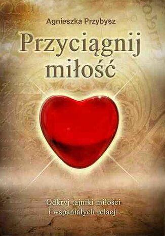 Okładka książki/ebooka Przyciągnij miłość