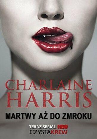 Okładka książki Sookie Stackhouse. (#1). Martwy aż do zmroku (wyd. II)