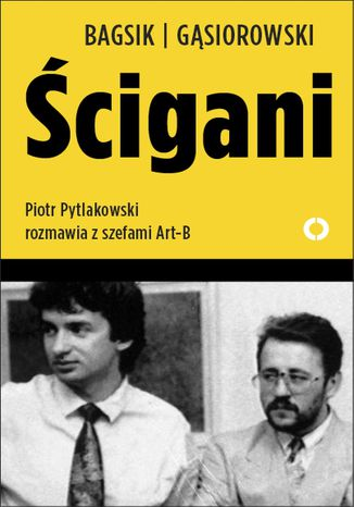 Okładka książki Ścigani. Piotr Pytlakowski rozmawia z szefami Art-B