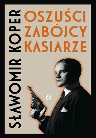 Okładka książki/ebooka Oszuści, zabójcy, kasiarze