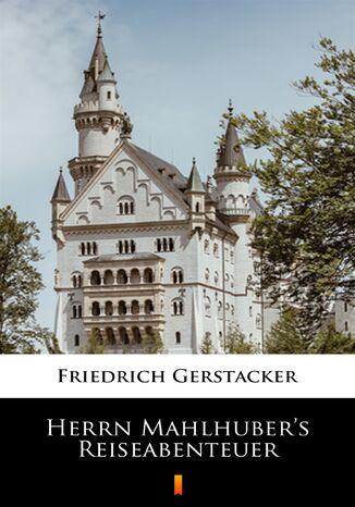Okładka książki Herrn Mahlhubers Reiseabenteuer