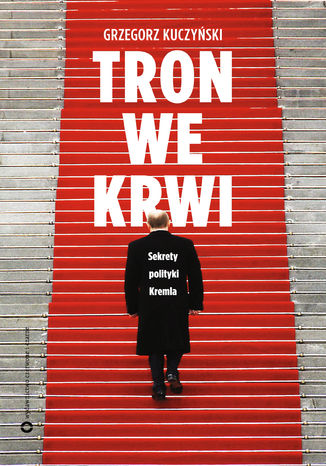 Okładka książki Tron we krwi. Sekrety polityki Kremla