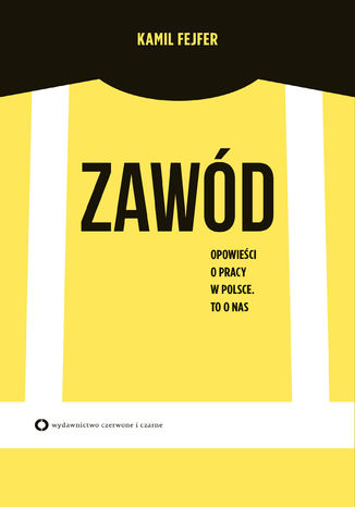 Okładka książki/ebooka Zawód. Opowieść o pracy w Polsce. To o nas
