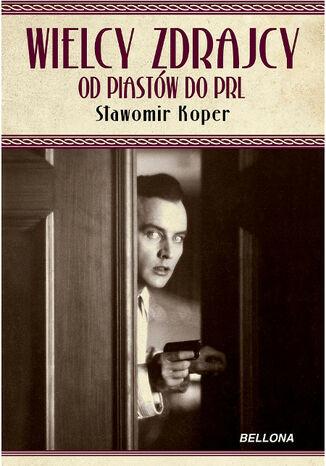 Okładka książki/ebooka Wielcy zdrajcy. od Piastów do PRL
