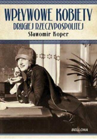 Okładka książki Wpływowe kobiety Drugiej Rzeczypospolitej